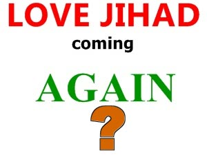 Love Jihad – A tool used by islamic extremists to target non-muslim girls by romance
